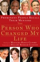 The Person Who Changed My Life - Prominent People Recall Their Mentors ebook by Matilda Cuomo