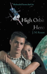 High Orbit Hero - A Blackmailed Teen's Struggle to Protect His Sister ebook by J. M. Krause