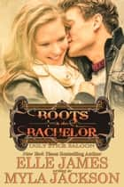Boots & the Bachelor ebook by Myla Jackson, Elle James