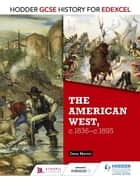 Hodder GCSE History for Edexcel: American West, c.1835-c.1895 ebook by Dave Martin