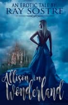 Allison In Wonderland ebook by Ray Sostre