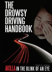 The Drowsy Driving Handbook - AKILLA In the blink of an eye ebook by Martin S. Jenkins B.E.(Civil), Dip.Bus.Studies(Fin.)