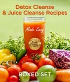 Detox Cleanse & Juice Cleanse Recipes Made Easy - Smoothies and Juicing Recipes ebook by Speedy Publishing