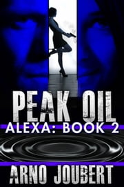 Alexa : Book 2 : Peak Oil - Alexa - The Series, #2 ebook by Arno Joubert