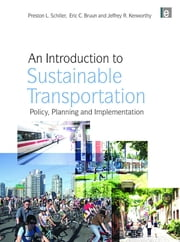 An Introduction to Sustainable Transportation - Policy, Planning and Implementation ebook by Eric Bruun,Preston L. Schiller,Jeffrey R. Kenworthy