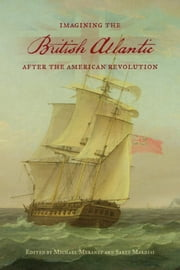 Imagining the British Atlantic after the American Revolution ebook by Michael Meranze,Saree Makdisi