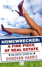 Homewrecker: A Fine Piece of Real Estate (An Erotic Short) ebook by Donovan Harris