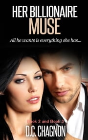 Her Billionaire Muse, Book 2 and Book 3 ebook by D.C. Chagnon