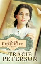 Hope Rekindled (Striking a Match Book #3) ebook by Tracie Peterson