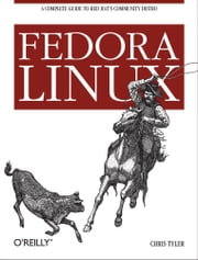 Fedora Linux - A Complete Guide to Red Hat's Community Distribution ebook by Chris Tyler
