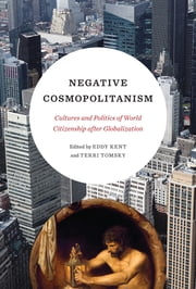 Negative Cosmopolitanism - Cultures and Politics of World Citizenship after Globalization ebook by Eddy Kent, Terri Tomsky