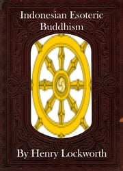 Indonesian Esoteric Buddhism ebook by Henry Lockworth,Eliza Chairwood,Bradley Smith
