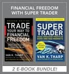 Financial Freedom with Super Trader EBOOK BUNDLE ebook by Van Tharp