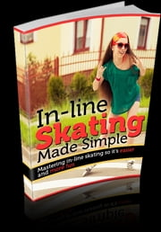 In-line Skating Made Simple - Mastering In-Line Skating So It's Easier and More Fun ebook by Sven Hyltén-Cavallius