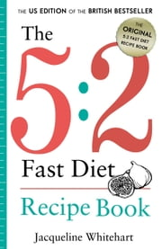 The 5:2 Fast Diet: Recipe Book - Healthy Diet Recipes ebook by Jacqueline Whitehart