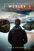 The Wesley Challenge Participant Book - 21 Days to a More Authentic Faith ebook by Chris Folmsbee