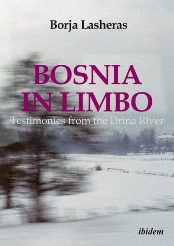 Bosnia in Limbo - Testimonies from the Drina River ebook by Borja Lasheras