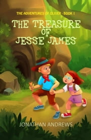 The Treasure of Jesse James - The Adventures of Oliver, #1 ebook by JONATHAN ANDREWS