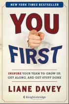 You First - Inspire Your Team to Grow Up, Get Along, and Get Stuff Done ebook by Liane Davey