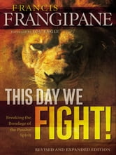 This Day We Fight! - Breaking the Bondage of a Passive Spirit ebook by Francis Frangipane