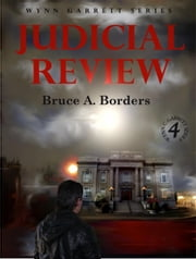 Judicial Review - Wynn Garrett Series, #4 ebook by Bruce A. Borders