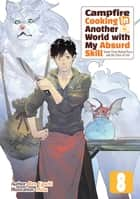 Campfire Cooking in Another World with My Absurd Skill: Volume 8 eBook by Ren Eguchi