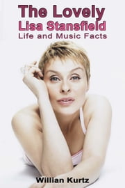 The Lovely Lisa Stansfield: Life and Music Facts ebook by William Kurtz