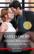 Untamed Billionaire's Innocent Bride ebook by Caitlin Crews