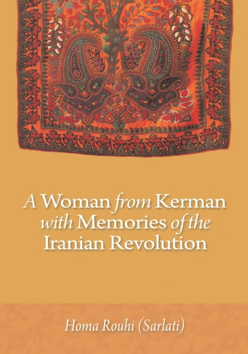 A Woman from Kerman with Memories of the Iranian Revolution ebook by Homa Rouhi (Sarlati)