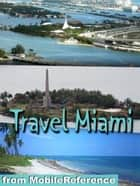 Travel Miami And Miami Beach: Illustrated City Guide And Maps (Mobi Travel) ebook by MobileReference