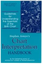 Stephen Arroyo's Chart Interpretation Handbook ebook by Stephen Arroyo