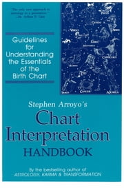 Stephen Arroyo's Chart Interpretation Handbook - Guidelines for Understanding the Essentials of the Birth Chart ebook by Stephen Arroyo