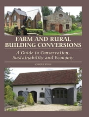 Farm and Rural Building Conversions - A Guide to Conservation, Sustainability and Economy ebook by Carole Ryan