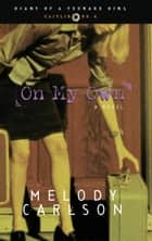 On My Own - Diary Number 4 ebook by Melody Carlson