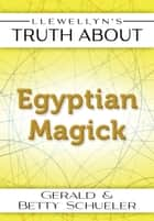 Llewellyn's Truth About Egyptian Magick ebook by Betty Schueler, Gerald Schueler