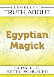 Llewellyn's Truth About Egyptian Magick ebook by Betty Schueler,Gerald Schueler