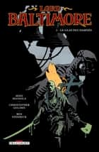 Lord Baltimore T02 - Le Glas des damnés eBook by Ben Stenbeck, Mike Mignola