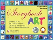 Storybook Art - Hands-On Art for Children in the Styles of 100 Great Picture Book Illustrators ebook by MaryAnn F. Kohl,Jean Potter