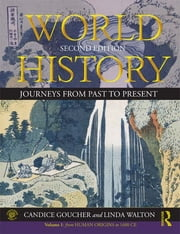 World History - Journeys from Past to Present - VOLUME 1: From Human Origins to 1500 CE ebook by Candice Goucher,Linda Walton