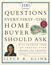100 Questions Every First-Time Home Buyer Should Ask - With Answers from Top Brokers from Around the Country ebook by Ilyce R. Glink