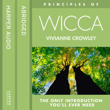 Wicca: The only introduction you'll ever need (Principles of) audiobook by Vivianne Crowley