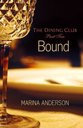 Bound - The Dining Club: Part Two ebook by Marina Anderson