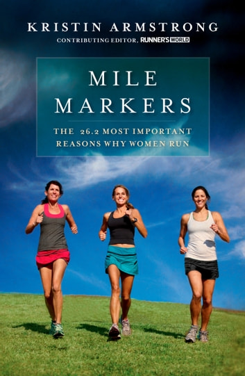 Mile Markers - The 26.2 Most Important Reasons Why Women Run ebook by Kristin Armstrong