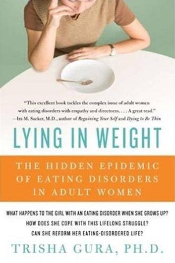 Lying in Weight - The Hidden Epidemic of Eating Disorders in Adult Women ebook by Trisha Gura, PhD