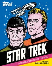 Star Trek: The Original Topps Trading Card Series - The Original Topps Trading Card Series ebook by Terry J. Erdmann, Paula M. Block
