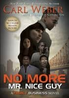 No More Mr. Nice Guy - A Family Business Novel ebook by Carl Weber, Stephanie Covington