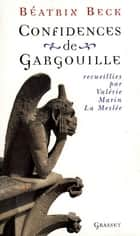 Confidences de gargouille ebook by Béatrix Beck