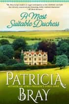 A Most Suitable Duchess ebook by Patricia Bray