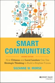 Smart Communities - How Citizens and Local Leaders Can Use Strategic Thinking to Build a Brighter Future ebook by Suzanne W. Morse