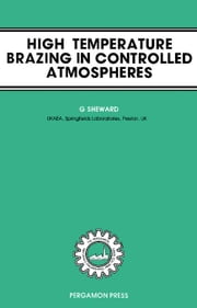 High-Temperature Brazing in Controlled Atmospheres: The Pergamon Materials Engineering Practice Series ebook by Sheward, G.